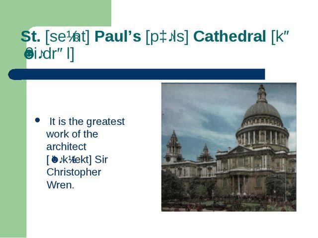 St. [seɪnt] Paul's [pɔːls] Cathedral [kəˈθiːdrəl] It is the greatest work of...