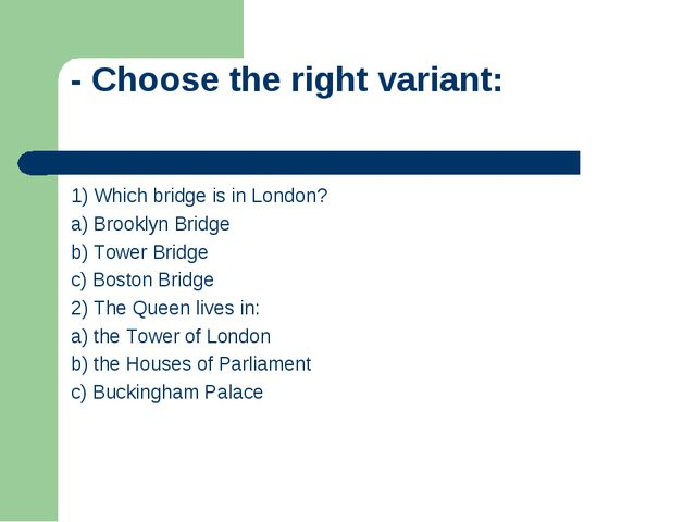 - Choose the right variant: 1) Which bridge is in London? a) Brooklyn Bridge...
