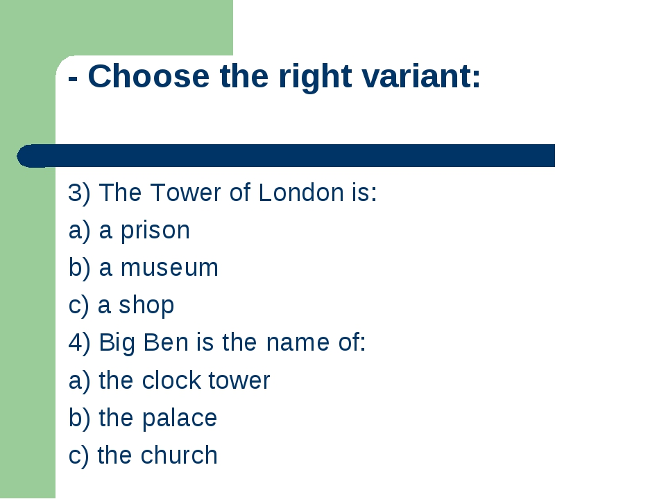 - Choose the right variant: 3) The Tower of London is: a) a prison b) a museu...