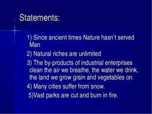 Statements: 1) Since ancient times Nature hasn't served Man 2) Natural riches