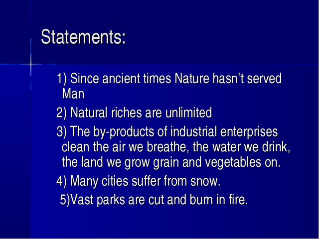 Statements: 1) Since ancient times Nature hasn't served Man 2) Natural riches...