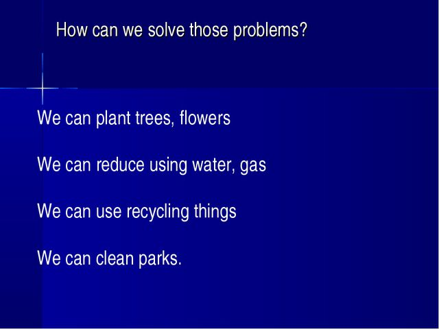 How can we solve those problems? We can plant trees, flowers We can reduce us...