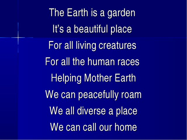 The Earth is a garden It's a beautiful place For all living creatures For all...