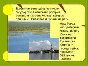 В десятом веке здесь возникло государство Волжская Булгария. Его основали пле