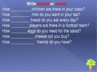 Write much or many How __________children are there in your class? How ______