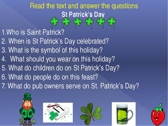 Read the text and answer the questions St Patrick's Day 1.Who is Saint Patri...