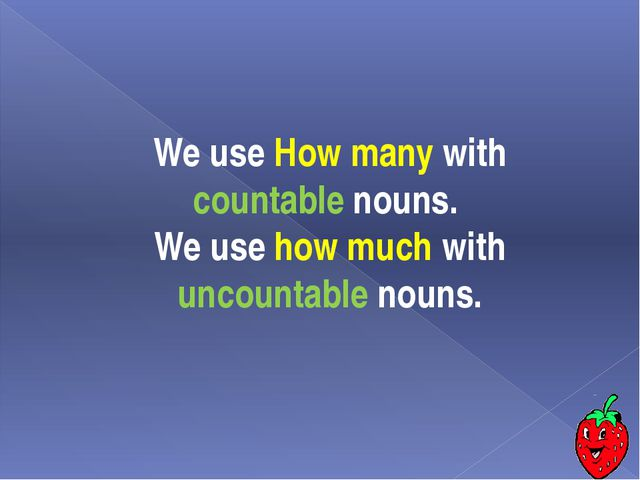 We use How many with countable nouns. We use how much with uncountable nouns.