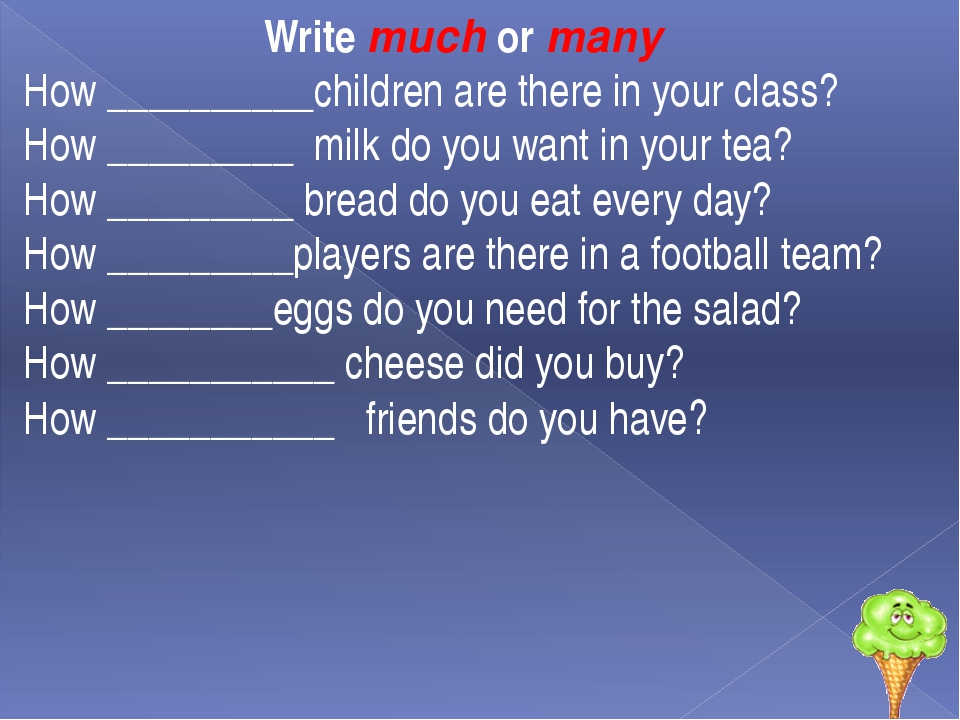 Write much or many How __________children are there in your class? How ______...