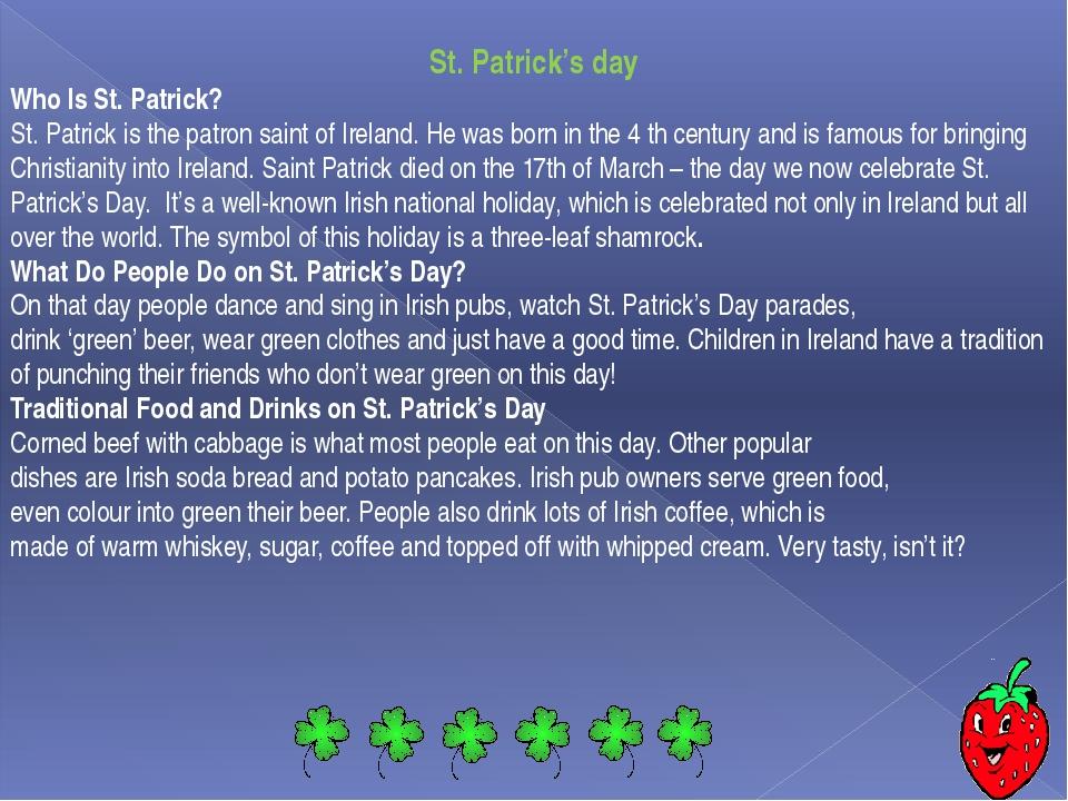 St. Patrick's day Who Is St. Patrick? St. Patrick is the patron saint of Ire...