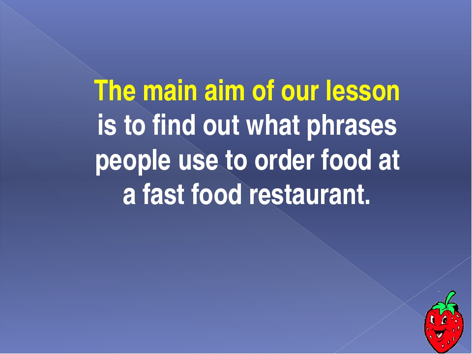 The main aim of our lesson is to find out what phrases people use to order fo...
