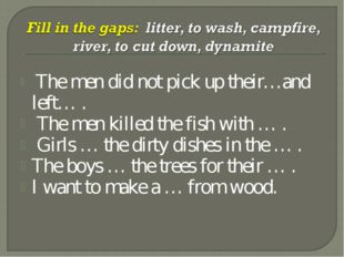 The men did not pick up their…and left… . The men killed the fish with … . G