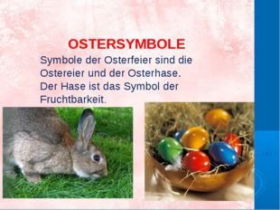 OSTERSYMBOLE Symbole der Osterfeier sind die Ostereier und der Osterhase. Der