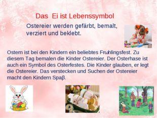 Das Ei ist Lebenssymbol Ostereier werden gefärbt, bemalt, verziert und bekleb