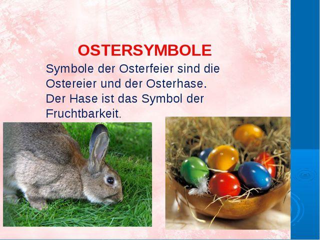 OSTERSYMBOLE Symbole der Osterfeier sind die Ostereier und der Osterhase. Der...