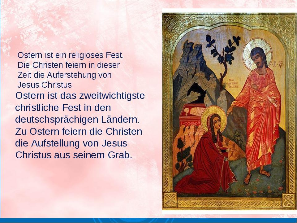 Ostern ist ein religiöses Fest. Die Christen feiern in dieser Zeit die Aufer...