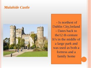 Malahide Castle - Is northest of Dublin City,Ireland - Dates back to the12 th