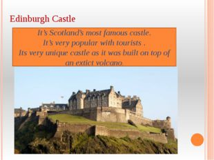Edinburgh Castle It's Scotland's most famous castle. It's very popular with t