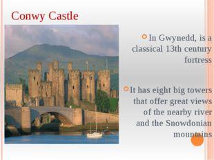 Conwy Castle In Gwynedd, is a classical 13th century fortress It has eight bi