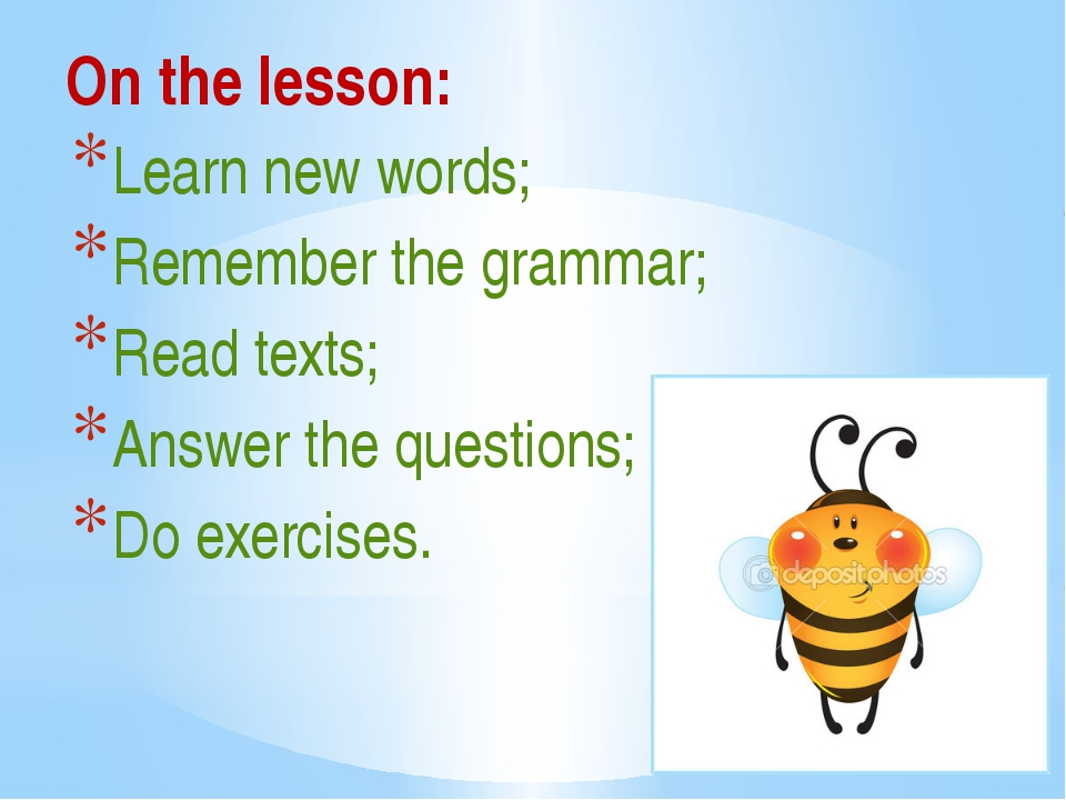 On the lesson: Learn new words; Remember the grammar; Read texts; Answer the...