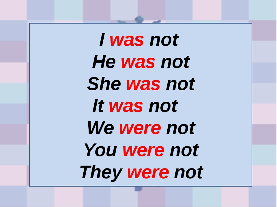 I was not He was not She was not It was not We were not You were not They...