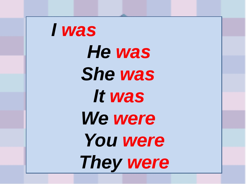I was  He was She was It was  We were You were They were