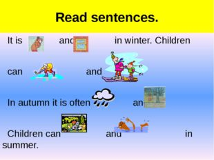 Read sentences. It is and in winter. Children can and In autumn it is often a