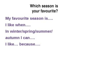 Which season is your favourite? My favourite season is…. I like when…. In win