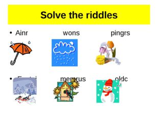 Solve the riddles Ainr wons pingrs Erwtni memrus oldc