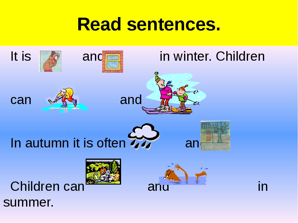 Read sentences. It is and in winter. Children can and In autumn it is often a...