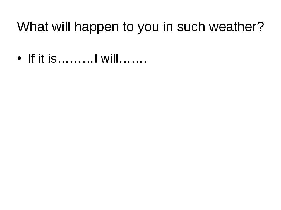 What will happen to you in such weather? If it is………I will…….