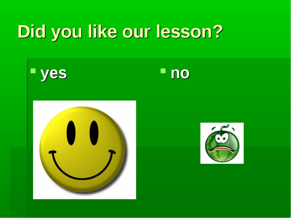 Did you like our lesson? yes no