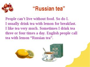 """Russian tea"" People can't live without food. So do I. I usually drink tea wi"