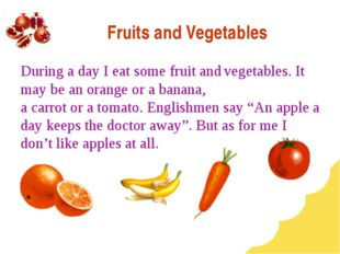 Fruits and Vegetables During a day I eat some fruit and vegetables. It may be