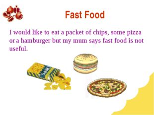 Fast Food I would like to eat a packet of chips, some pizza or a hamburger bu