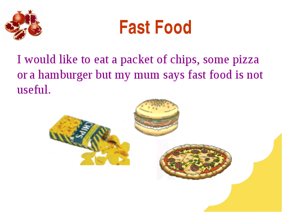 Fast Food I would like to eat a packet of chips, some pizza or a hamburger bu...