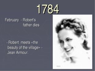 1784 February - Robert's father dies - Robert meets «the beauty of the villag