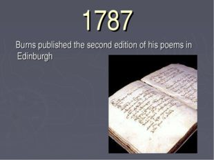 1787 Burns published the second edition of his poems in Edinburgh