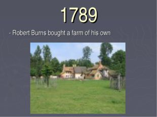 1789 	 - Robert Burns bought a farm of his own
