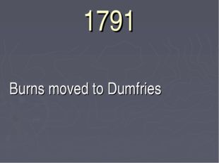 1791 Burns moved to Dumfries