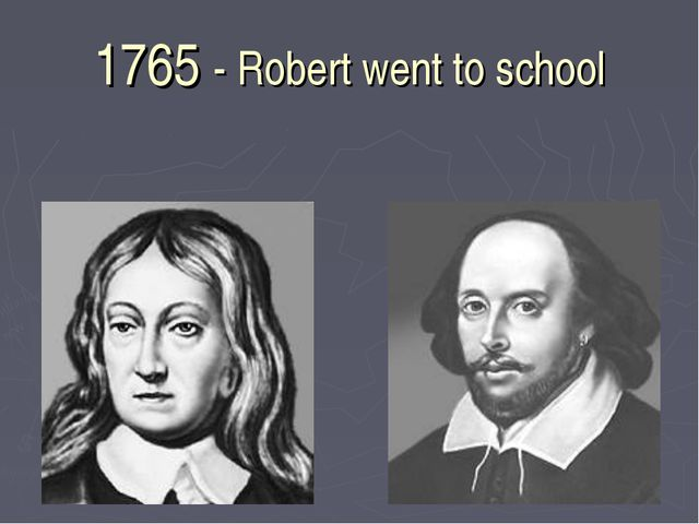 1765 - Robert went to school