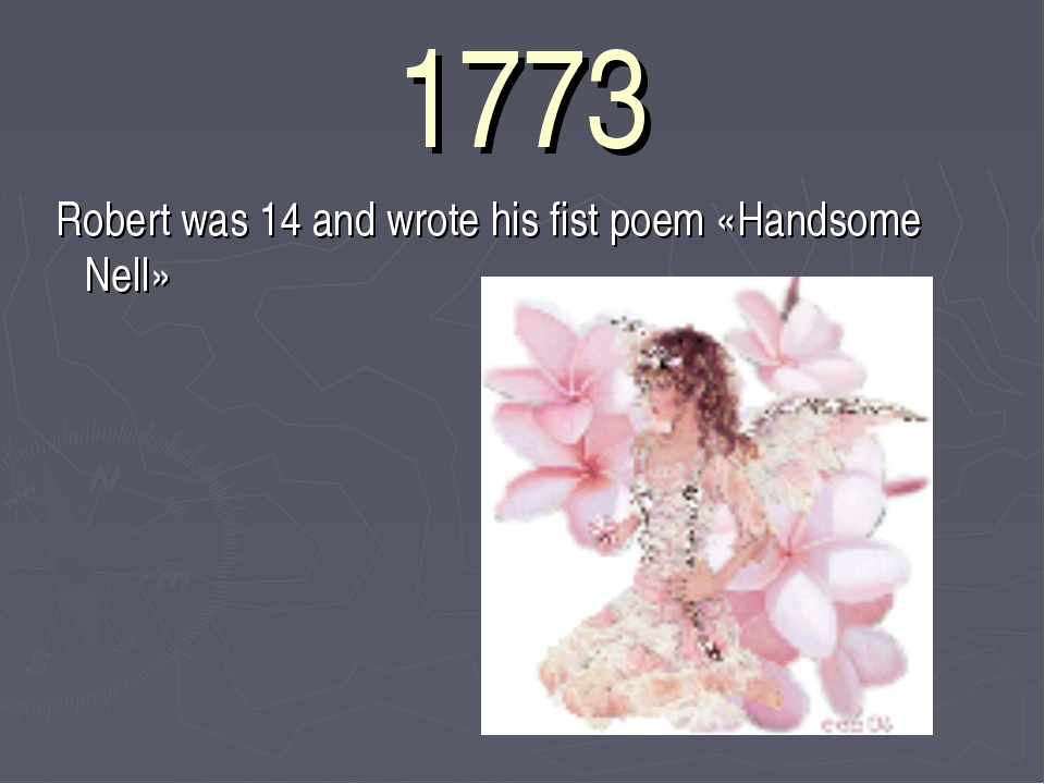 1773 Robert was 14 and wrote his fist poem «Handsome Nell»