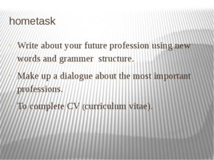 hometask Write about your future profession using new words and grammer struc
