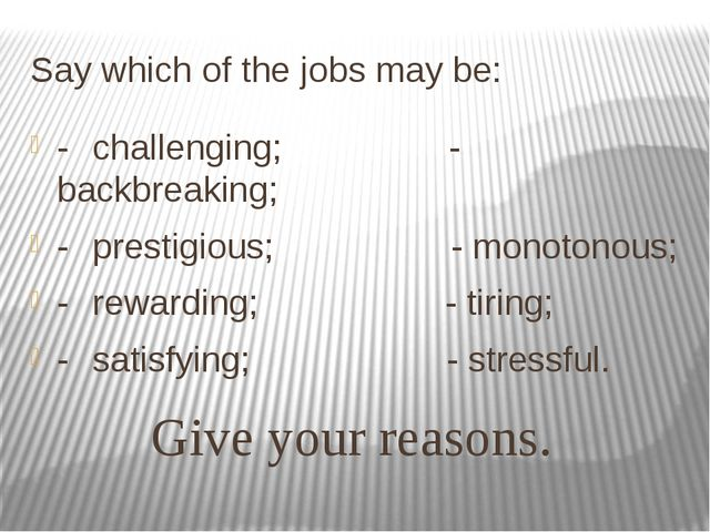 Say which of the jobs may be: -challenging; - backbreaking; -prestigious; -...