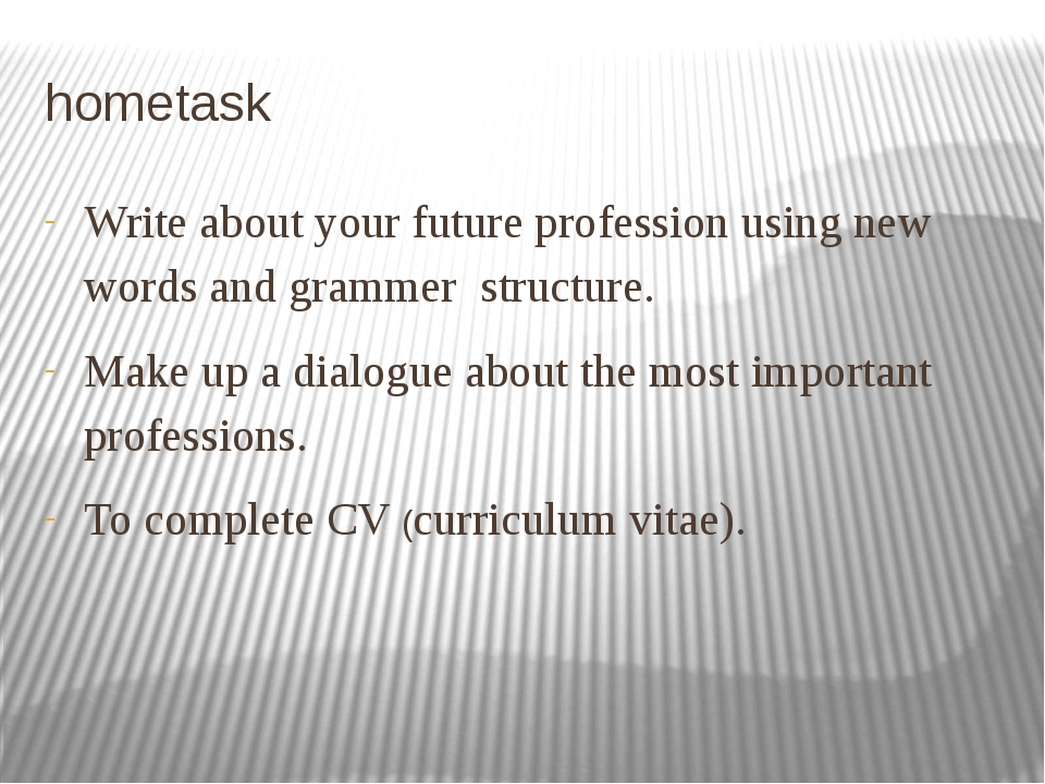 hometask Write about your future profession using new words and grammer struc...