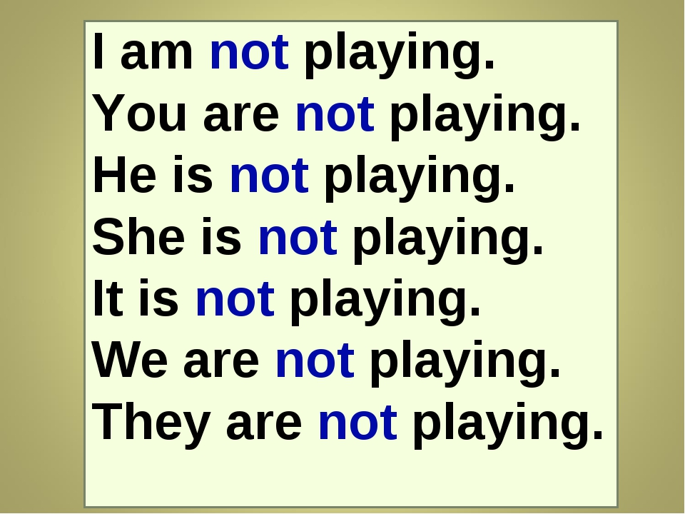 I am not playing. You are not playing. He is not playing. She is not playing....