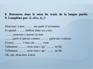 8. Retrouvez dans le texte les traits de la langue parlée. 9. Complétez par: