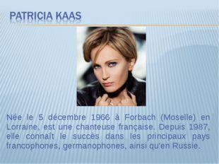 Née le 5 décembre 1966 à Forbach (Moselle) en Lorraine, est une chanteuse fra