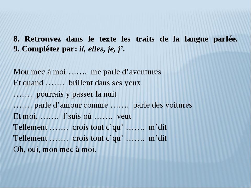 8. Retrouvez dans le texte les traits de la langue parlée. 9. Complétez par:...