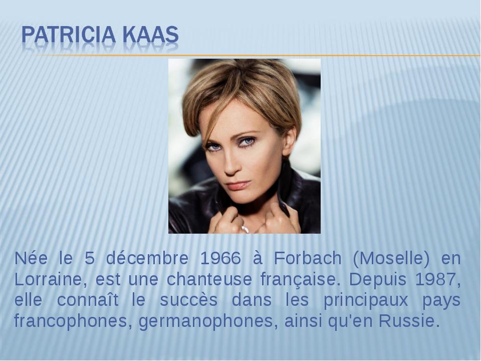 Née le 5 décembre 1966 à Forbach (Moselle) en Lorraine, est une chanteuse fra...