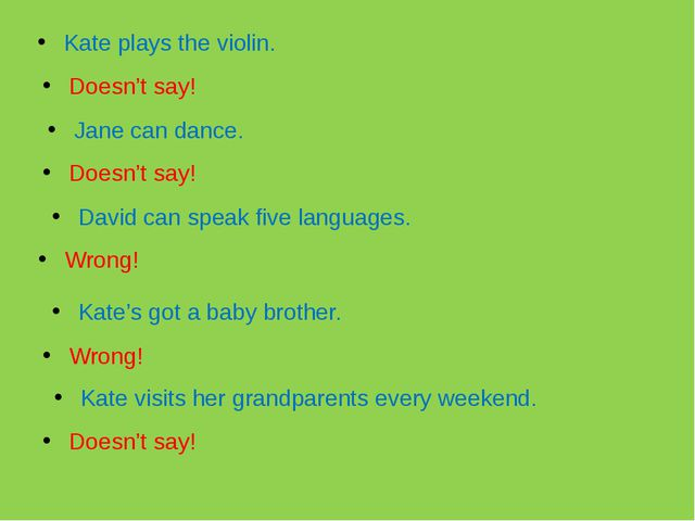 Kate plays the violin. Doesn't say! Jane can dance. Doesn't say! David can sp...